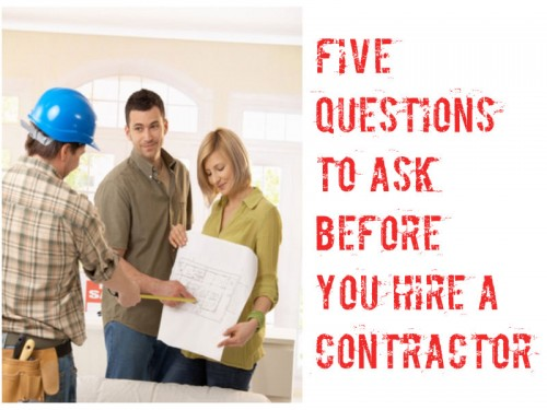 5 Questions To Ask Before You Hire A Contractor