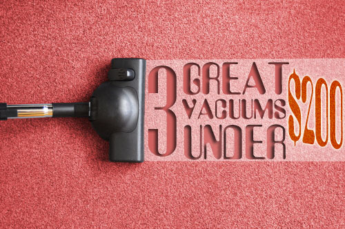 3 Great Vacuums Under $200