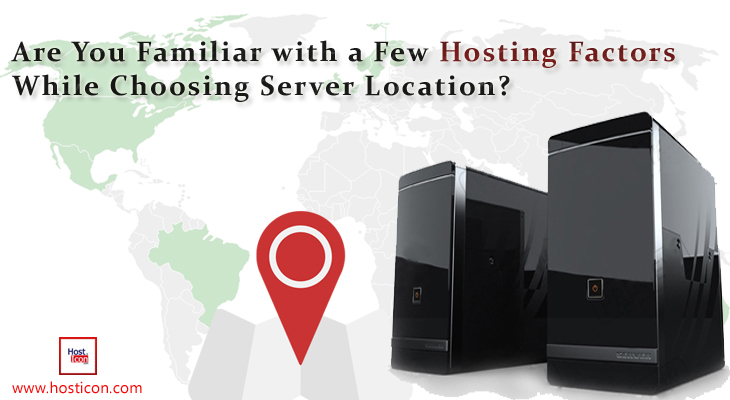 Are You Familiar With A Few Hosting Factors While Choosing Server Location?