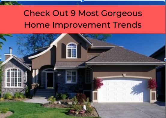 Check Out 9 Most Gorgeous Home Improvement Trends